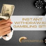 Instant Withdrawals Gambling Sites